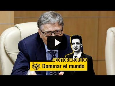 "Embedded thumbnail for Video: ""El plan de Bill Gates y Sánchez para dominar el mundo"" #EditorialCrudo 709"