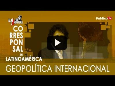 Embedded thumbnail for Video: #EnLaFrontera326 - Pedro Brieger y la geopolítica internacional
