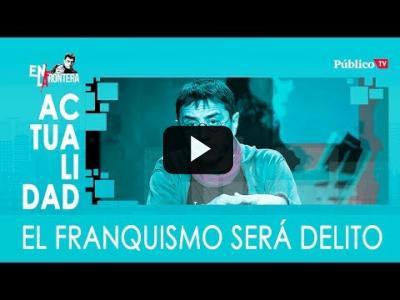 Embedded thumbnail for Video: #EnLaFrontera322 - El franquismo será delito