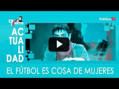 Embedded thumbnail for Video: #EnLaFrontera328 - El fútbol es cosa de mujeres