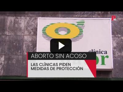 Embedded thumbnail for Video: Aborto sin acoso: las clínicas piden medidas de protección