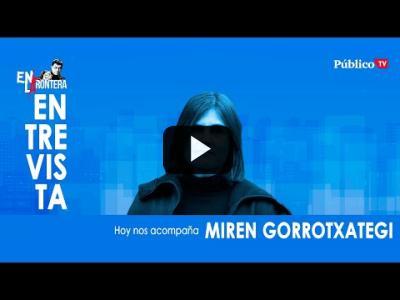 Embedded thumbnail for Video: #EnLaFrontera329 - Entrevista a Miren Gorrotxategi