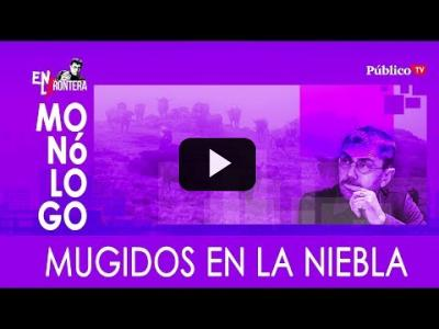 Embedded thumbnail for Video: #EnLaFrontera315  Monólogo: mugidos en la Niebla