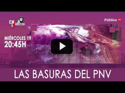 Embedded thumbnail for Video: #EnLaFrontera328 - Las basuras del PNV