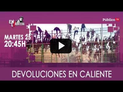 Embedded thumbnail for Video: #EnLaFrontera331 Devoluciones en caliente