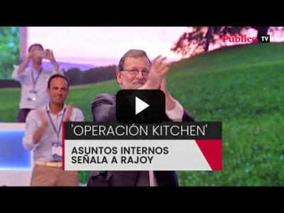 Embedded thumbnail for Video: 'Operación Kitchen': Asuntos Internos señala a Mariano Rajoy