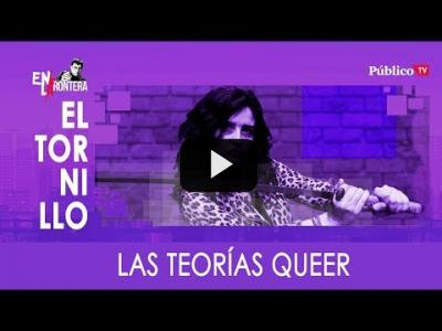 Embedded thumbnail for Video: #EnLaFrontera313 - El Tornillo: las teorías queer