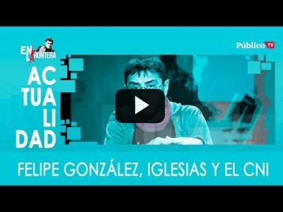 Embedded thumbnail for Video: ´#EnLaFrontera331 - Felipe González, Iglesias y el CNI
