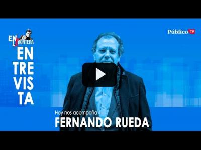 Embedded thumbnail for Video: #EnLaFrontera327 - Entrevista a Fernando Rueda