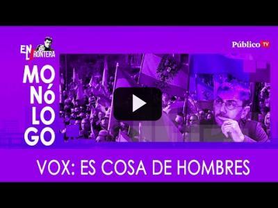 Embedded thumbnail for Video: #EnLaFrontera311 - Monólogo - Vox: es cosa de hombres