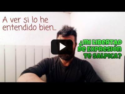 Embedded thumbnail for Video: A ver si lo he entendido bien... ¿mi Libertad de Expresión te salpica?