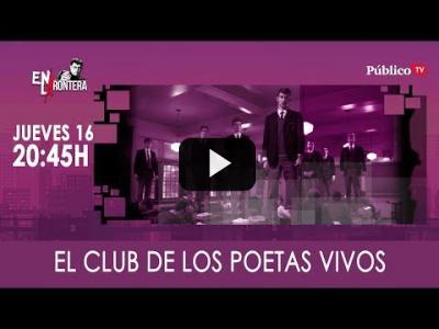 Embedded thumbnail for Video: #EnLaFrontera309 - El club de los poetas vivos