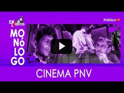 Embedded thumbnail for Video: #EnLaFrontera328 - Monólogo - Cinema PNV