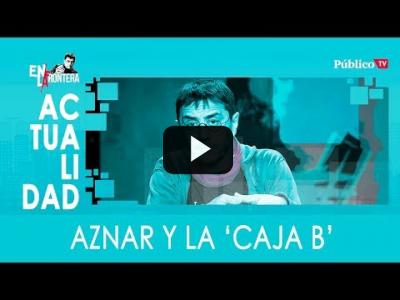 Embedded thumbnail for Video: #EnLaFrontera323 Aznar y la 'caja b'