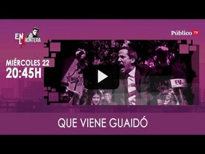 Embedded thumbnail for Video: #EnLaFrontera312 - Que viene Guaidó