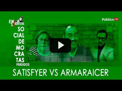 Embedded thumbnail for Video: #EnLaFrontera328 - Socialdemócratas perdidos: Satisfyer vs Armaraicer