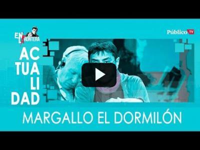 Embedded thumbnail for Video: #EnLaFrontera308 - Margallo el 'dormilón'