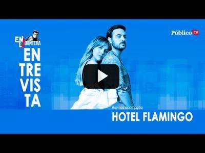Embedded thumbnail for Video: #EnLaFrontera308 - Entrevista a Hotel Flamingo