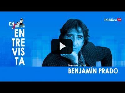 Embedded thumbnail for Video: #EnLaFrontera309 - Entrevista a Benjamín Prado