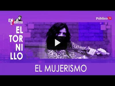 Embedded thumbnail for Video: #EnLaFrontera325 El Tornillo: el mujerismo