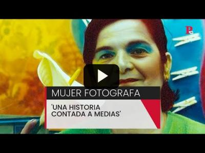 Embedded thumbnail for Video: Mujer fótografa, 'una historia contada a medias'