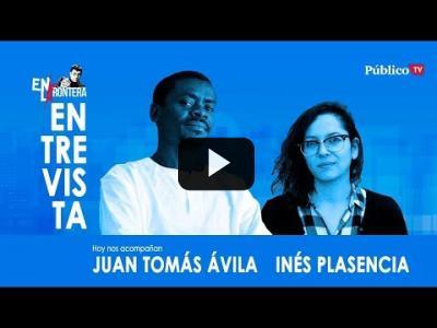 Embedded thumbnail for Video: #EnLaFrontera312 Entrevista a Juan Tomás Ávila e Inés Plasencia