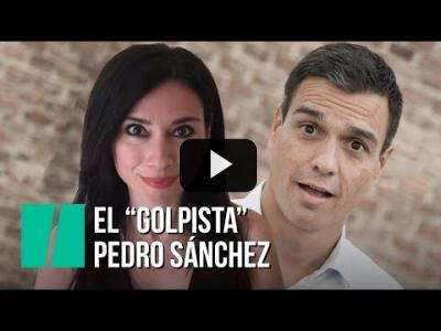 "Embedded thumbnail for Video: ""El ""golpista"" Pedro Sánchez"", por Marta Flich"