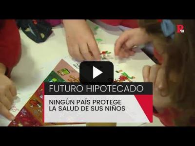 Embedded thumbnail for Video: Futuro hipotecado: ningún país protege la salud de sus niños - PTV