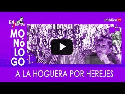 Embedded thumbnail for Video: #EnLaFrontera326 - Monólogo - A la hoguera por herejes