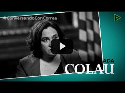 Embedded thumbnail for Video: Conversando con Correa: Ada Colau