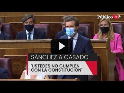 "Embedded thumbnail for Video: Pedro Sánchez, a Pablo Casado: ""Ustedes no cumplen con la Constitución"""