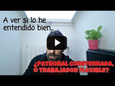 Embedded thumbnail for Video: A ver si lo he entendido bien... ¿patronal consternada, o trabajadores flexibles?