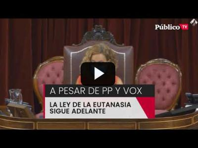 Embedded thumbnail for Video: La ley de Eutanasia sigue adelante a pesar del PP y de Vox