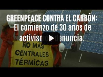 Embedded thumbnail for Video: Greenpeace contra el carbón: El comienzo de 30 años de activismo y denuncia.