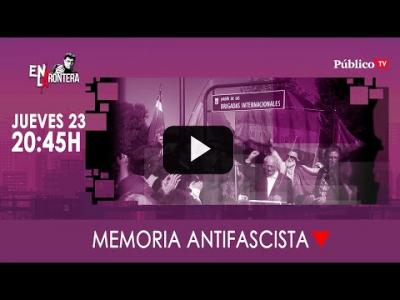 Embedded thumbnail for Video: #EnLaFrontera313 Memoria Antifascista, 23 de Enero de 2020