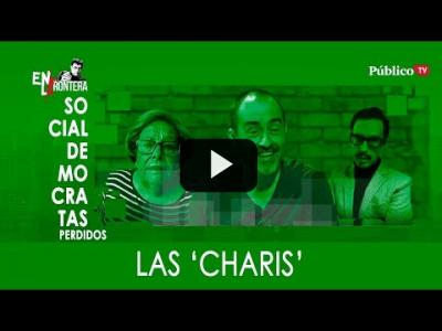 Embedded thumbnail for Video: #EnLaFrontera332 - Socialdemócratas perdidos: Las 'Charos'