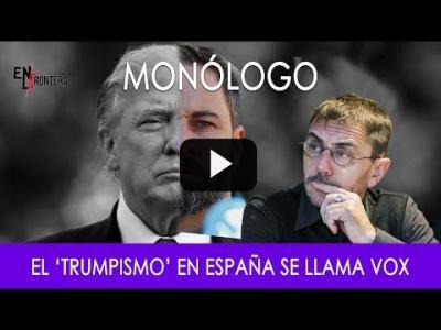 Embedded thumbnail for Video: #EnLaFrontera279 - Monólogo - El 'trumpismo' en España se llama Vox