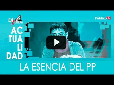 Embedded thumbnail for Video: #EnLaFrontera330 - La esencia del PP