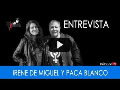 Embedded thumbnail for Video: #EnLafrontera298 - Entrevista a Paca Blanco e Irene de Miguel