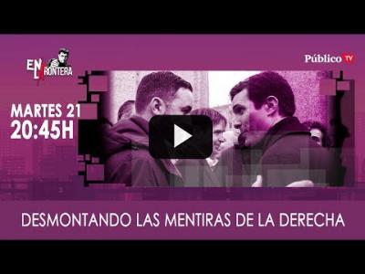 Embedded thumbnail for Video: #EnLaFrontera311 - Desmontando las mentiras de la extrema derecha