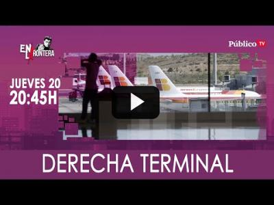 Embedded thumbnail for Video: #EnLaFrontera329 - Derecha terminal