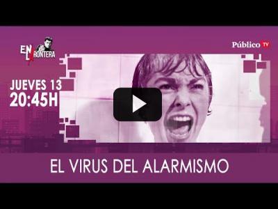 Embedded thumbnail for Video: #EnLaFrontera325 - El virus del alarmismo