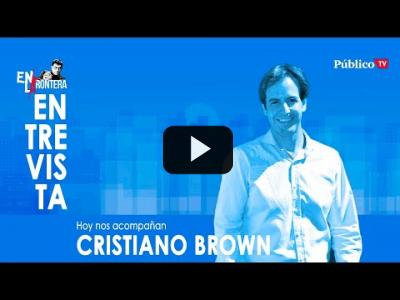 Embedded thumbnail for Video: #EnLaFrontera330 - Entrevista a Cristiano Brown, líder de UPyD