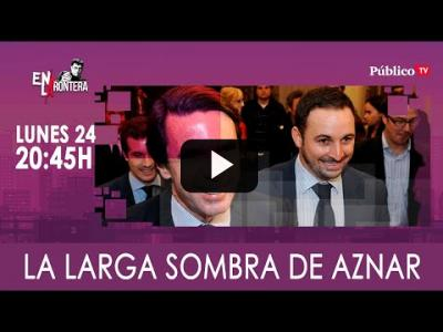 Embedded thumbnail for Video: #EnLaFrontera330 - Juan Carlos Monedero y la larga sombra de Aznar