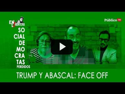 Embedded thumbnail for Video: #EnLaFrontera309 - Socialdemócratas perdidos - Abascal y Trump: face off