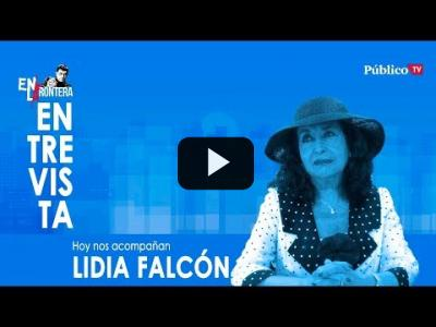 Embedded thumbnail for Video: #EnLaFrontera333 - Entrevista a Lidia Falcón