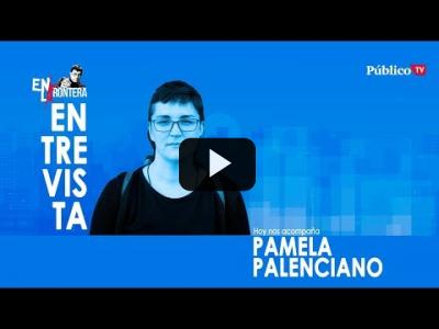 Embedded thumbnail for Video: #EnLaFrontera315  Entrevista a Pamela Palenciano