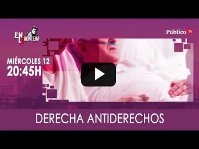 Embedded thumbnail for Video: #EnLaFrontera324 Derecha antiderechos