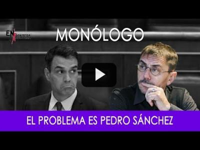 Embedded thumbnail for Video: #EnLaFrontera276 - Monólogo - El problema es Pedro Sánchez