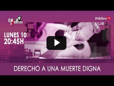 Embedded thumbnail for Video: #EnLaFrontera322 - Derecho a una muerte digna